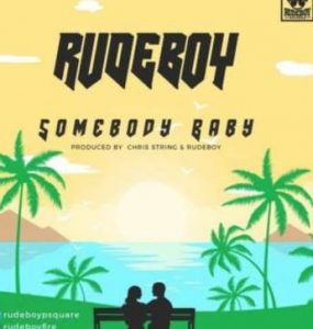 rudeboy somebody baby 247 Entertainment and Updates
